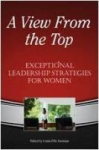 A View From The Top:  Exceptional Leadership Strategies for Women