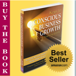 Keys to Conscious Business Growth:  Manifest the Successful, Soulful Business You Envision Through Mindset, Mentoring and Meaning