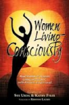 Women Living Consciously:  Real Stories of Women Living On Purpose, with Passion, Empowered book