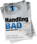 Handling Bad – Inside a Cyber Era Private Investigative Firm
