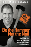 Be the Hammer Not the Nail.